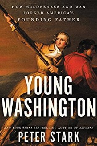 Young Washington: How Wilderness and War Forged America's Founding Father Book Pdf ePub