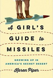 A Girl's Guide to Missiles: Growing Up in America's Secret Desert Pdf Book