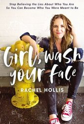 Girl, Wash Your Face: Stop Believing the Lies about Who You Are So You Can Become Who You Were Meant to Be Pdf Book