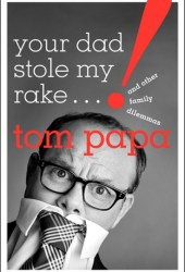 Your Dad Stole My Rake: And Other Family Dilemmas Pdf Book