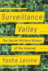 Surveillance Valley: The Secret Military History of the Internet Pdf Book