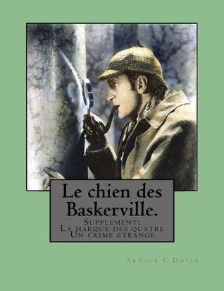 Le Chien Des Baskerville. Supplement: La Marque Des Quatre; Un Crime Étrange.