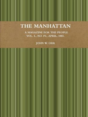 The Manhattan. A Magazine For The People. Vol. I., No. IV., April, 1883.
