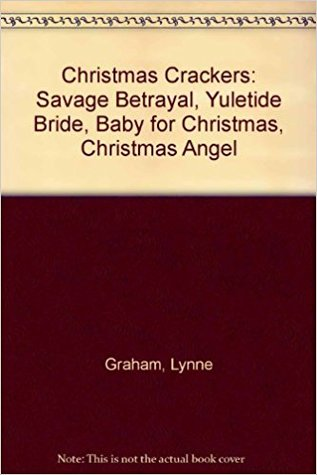 Christmas Crackers: A Savage Betrayal / The Yuletide Bride / A Baby for Christmas / Christmas Angel