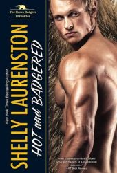 Hot and Badgered (Honey Badger Chronicles, #1) Pdf Book