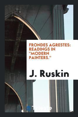 Frondes Agrestes: Readings in Modern Painters.