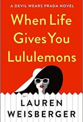 When Life Gives You Lululemons (The Devil Wears Prada, #3) Pdf Book