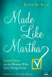 Made Like Martha: Good News for the Woman Who Gets Things Done Pdf Book
