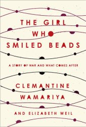The Girl Who Smiled Beads: A Story of War and What Comes After Pdf Book