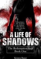 A Life Of Shadows (The Redemption Saga, #1) Pdf Book