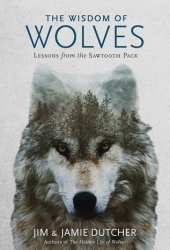 The Wisdom of Wolves: Lessons from the Sawtooth Pack Pdf Book