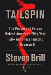 Tailspin: The People and Forces Behind America's Fifty-Year Fall–and Those Fighting to Reverse It Pdf Book