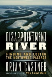Disappointment River: Finding and Losing the Northwest Passage Pdf Book