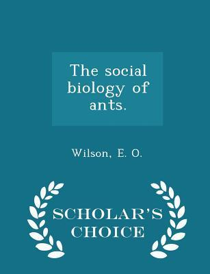 The Social Biology of Ants. - Scholar's Choice Edition