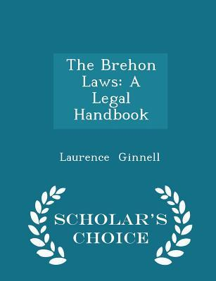 The Brehon Laws: A Legal Handbook - Scholar's Choice Edition