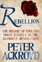 Rebellion: The History of England from James I to the Glorious Revolution (The History of England, #3) Pdf Book
