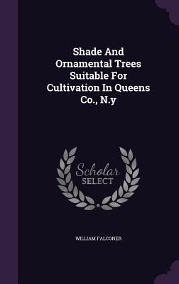 Shade and Ornamental Trees Suitable for Cultivation in Queens Co., N.Y