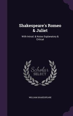 Shakespeare's Romeo & Juliet: With Introd. & Notes Explanatory & Critical