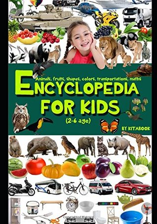 Encyclopedia for kids: Teaching child to read before school with animals, fruits, transportations, shape and colors, objects, learn to count, maths, ... words... (Children's learning reading books)