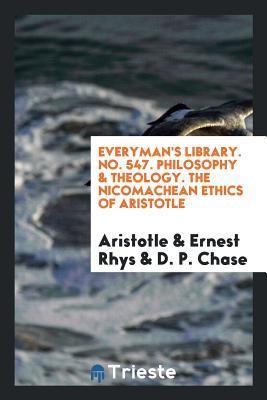 Everyman's Library. No. 547. Philosophy & Theology. the Nicomachean Ethics of Aristotle