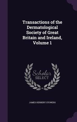 Transactions of the Dermatological Society of Great Britain and Ireland, Volume 1