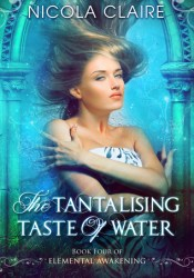 The Tantalising Taste Of Water (Elemental Awakening, #4) Pdf Book