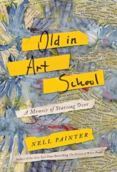 Old in Art School: A Memoir of Starting Over Pdf Book