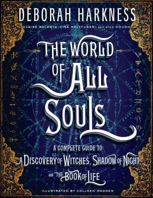 The World of All Souls: A Complete Guide to A Discovery of Witches, Shadow of Night, and the Book of Life
