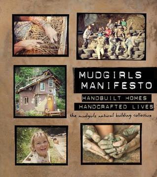 Mudgirls Manifesto: Handbuilt Homes, Handcrafted Lives