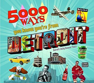 5000 Ways You Know You're From Detroit - Detroit History Book - 1400 Picture Pictorial Book About Detroit Michigan - Historic Motor City and Detroit Cars - Baby Boomers - And More!