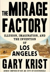 The Mirage Factory: Illusion, Imagination, and the Invention of Los Angeles Pdf Book