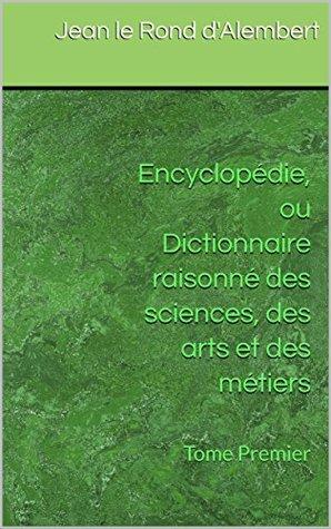 Encyclopédie, ou Dictionnaire raisonné des sciences, des arts et des métiers: Tome Premier