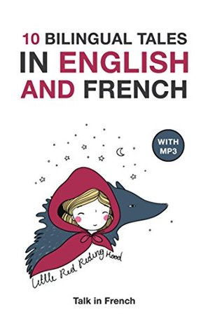 10 Bilingual Fairy Tales in French and English: Improve your French or English reading and listening comprehension skills (Bilingual Fairy Tales French English t. 1)