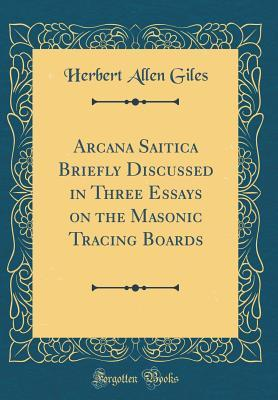 Arcana Saitica Briefly Discussed in Three Essays on the Masonic Tracing Boards