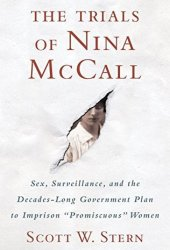 The Trials of Nina McCall: Sex, Surveillance, and the Decades-Long Government Plan to Imprison ″Promiscuous″ Women Pdf Book