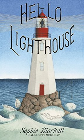 """""""Hello Lighthouse,"""" illustrated and written by Sophie Blackall"""