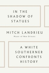 In the Shadow of Statues: A White Southerner Confronts History Pdf Book