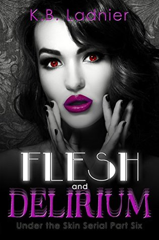 Flesh and Delirium: Under the Skin Serial Part Six
