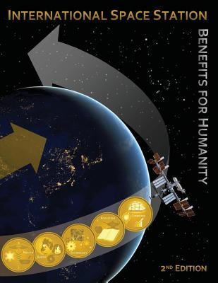 International Space Station Benefits for Humanity (2nd Edition) (NP-2015-01-001-Jsc)