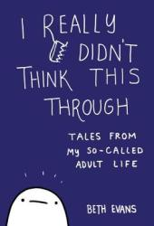 I Really Didn't Think This Through: Tales from My So-Called Adult Life Pdf Book