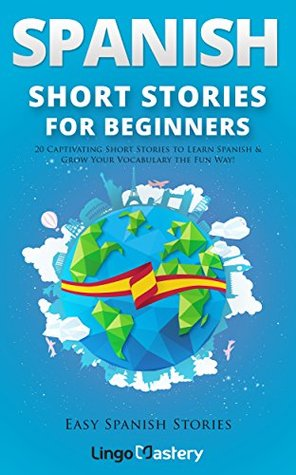 Spanish Short Stories for Beginners: 20 Captivating Short Stories to Learn Spanish & Grow Your Vocabulary the Fun Way! (Easy Spanish Stories, #1)