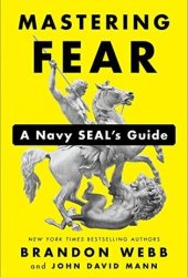 Mastering Fear: A Navy SEAL's Guide Pdf Book