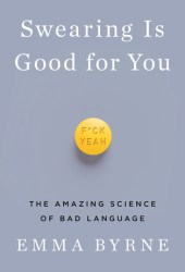 Swearing Is Good for You: The Amazing Science of Bad Language Book Pdf