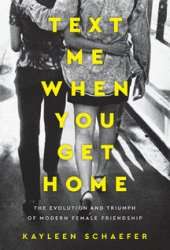 Text Me When You Get Home: The Evolution and Triumph of Modern Female Friendship Book Pdf