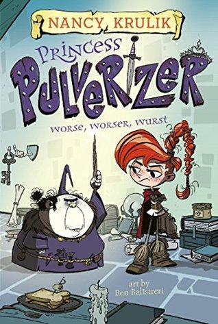 Worse, Worser, Wurst (Princess Pulverizer #2)