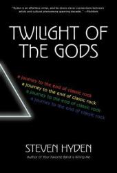 Twilight of the Gods: A Journey to the End of Classic Rock Pdf Book