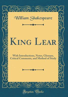 King Lear: With Introductions, Notes, Glossary, Critical Comments, and Method of Study