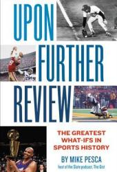 Upon Further Review: The Greatest What-Ifs in Sports History Pdf Book