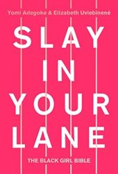 Slay In Your Lane: The Black Girl Bible Pdf Book