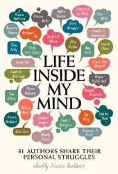 Life Inside My Mind: 31 Authors Share Their Personal Struggles Pdf Book